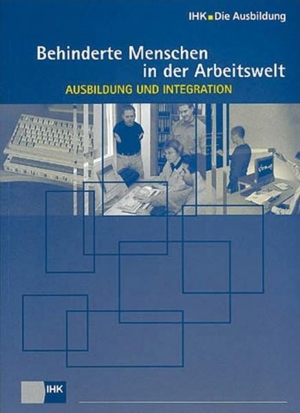 Cover von Behinderte Menschen in der Arbeitswelt - Ausbildung und Integration