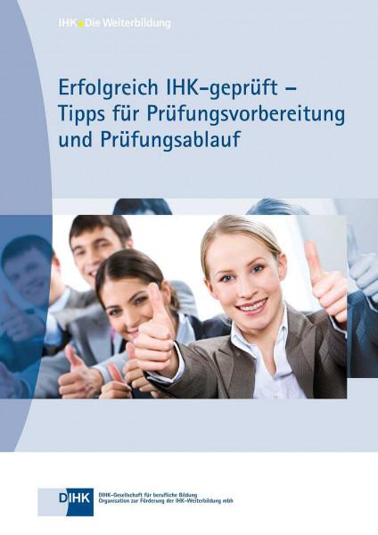 Cover von Erfolgreich IHK-geprüft - Tipps für Prüfungsvorbereitung und Prüfungsablauf