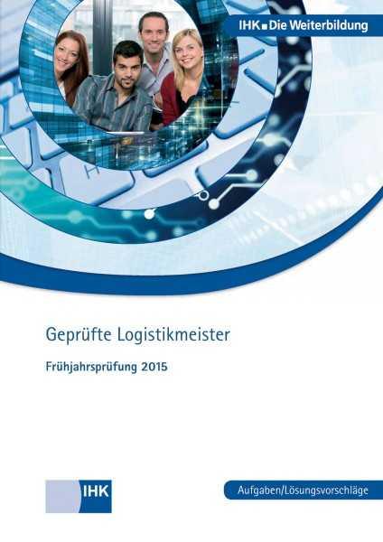 Cover von Geprüfte Logistikmeister - Frühjahrsprüfung 2015