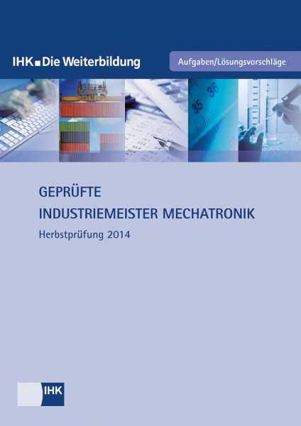 Cover von Geprüfte Industriemeister Mechatronik - Herbstprüfung 2014