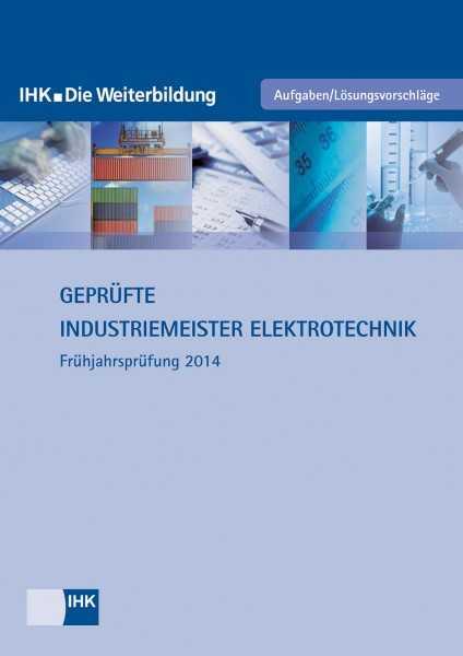 Cover von Geprüfte Industriemeister Elektrotechnik - Frühjahrsprüfung 2014