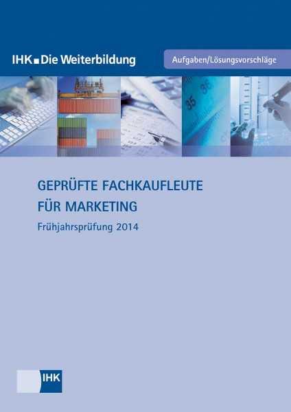 Cover von Geprüfte Fachkaufleute für Marketing - Frühjahrsprüfung 2014