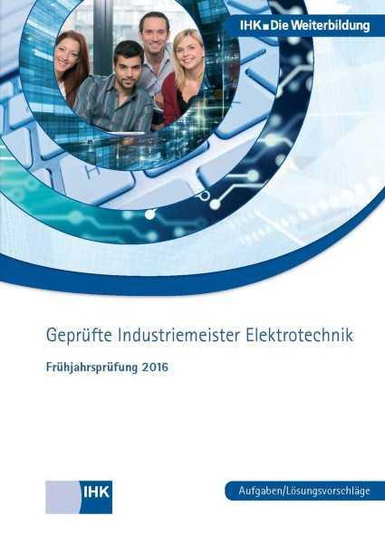 Cover von Geprüfte Industriemeister Elektrotechnik - Frühjahrsprüfung 2016