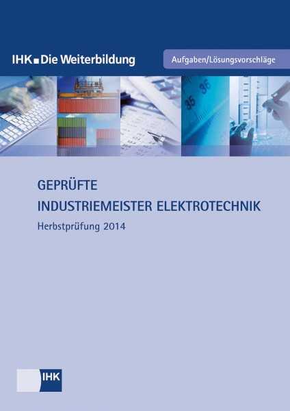 Cover von Geprüfte Industriemeister Elektrotechnik - Herbstprüfung 2014