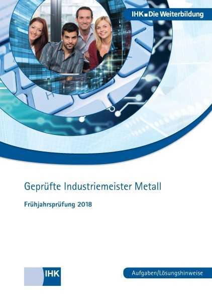 Cover von Geprüfte Industriemeister Metall - Frühjahrsprüfung 2018
