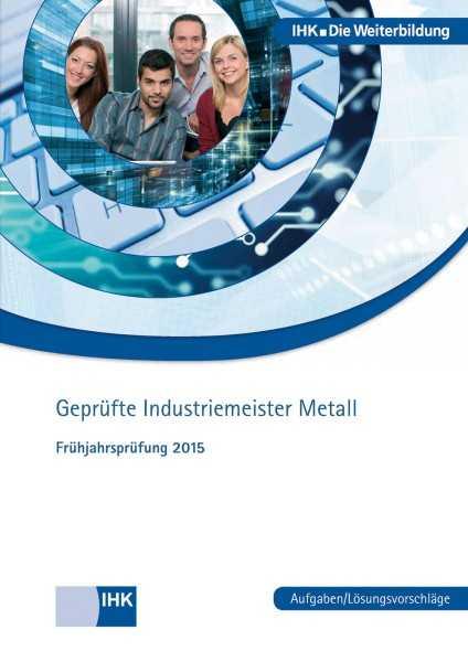 Cover von Geprüfte Industriemeister Metall - Frühjahrsprüfung 2015