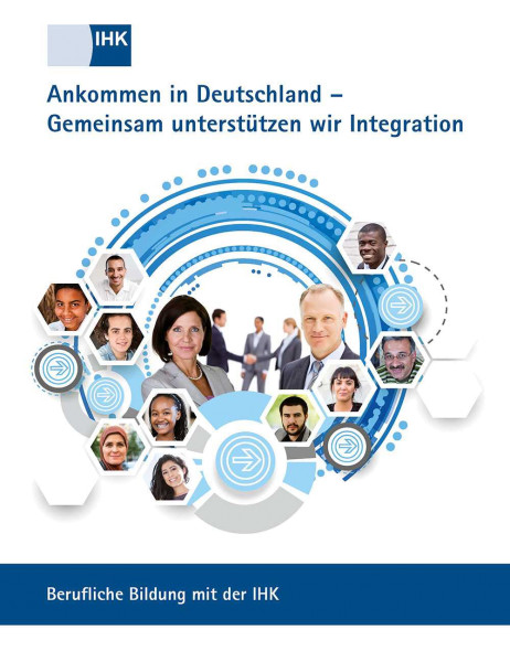 Cover von Ankommen in Deutschland – Gemeinsam unterstützen wir Integration - Berufliche Bildung mit der IHK