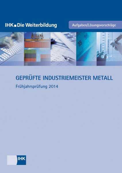 Cover von Geprüfte Industriemeister Metall - Frühjahrsprüfung 2014
