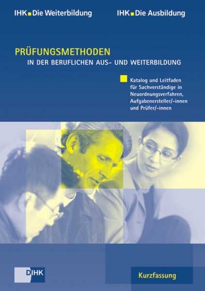 Cover von Prüfungsmethoden in der beruflichen Aus- und Weiterbildung - Kurzfassung - Katalog und Leitfaden für Sachverständige in Neuordnungsverfahren, Aufgabenersteller und Prüfer
