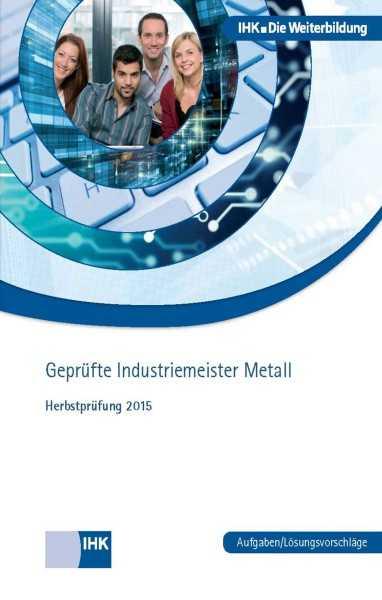 Cover von Geprüfte Industriemeister Metall - Herbstprüfung 2015
