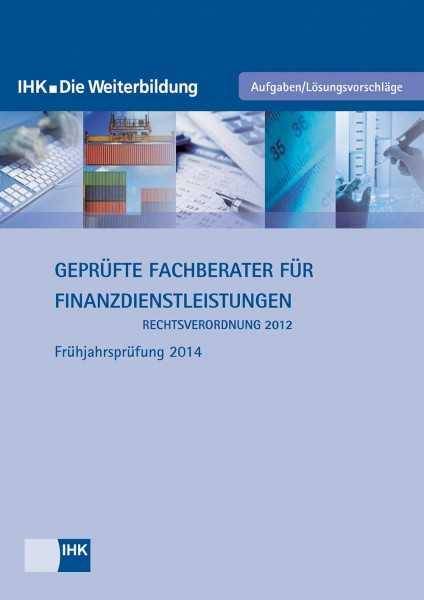 Cover von Geprüfte Fachberater für Finanzdienstleistungen (Rechtsverordnung 2012) - Frühjahrsprüfung 2014