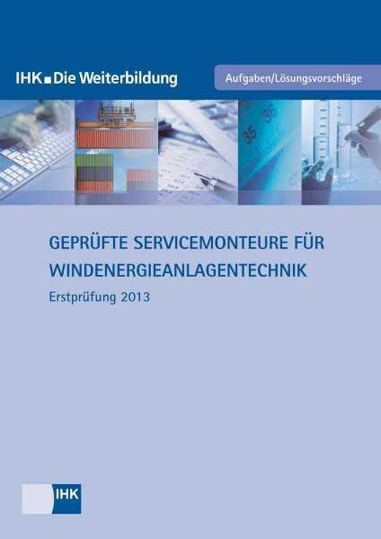 Cover von Geprüfte Servicemonteure für Windenergieanlagentechnik - Erstprüfung 2013