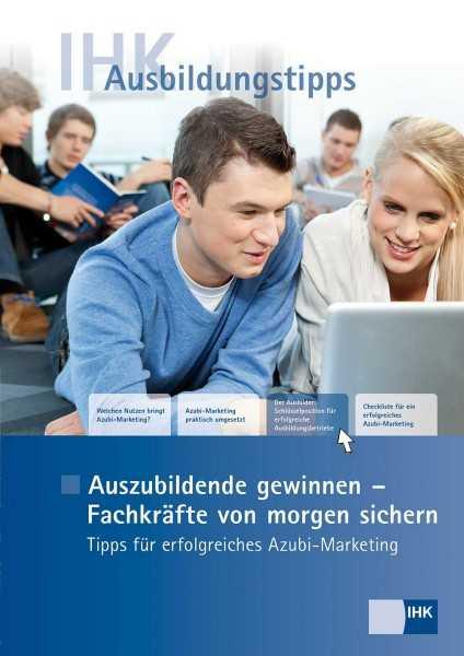 Cover von Auszubildende gewinnen – Fachkräfte von morgen sichern - Tipps für erfolgreiches Azubi-Marketing