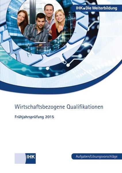 Cover von Wirtschaftsbezogene Qualifikationen - Frühjahrsprüfung 2015