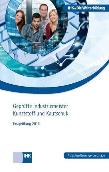 Cover von Geprüfte Industriemeister Kunststoff und Kautschuk - Erstprüfung 2016