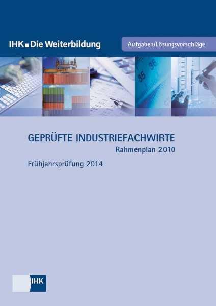 Cover von Geprüfte Industriefachwirte (Rahmenplan 2010) - Frühjahrsprüfung 2014