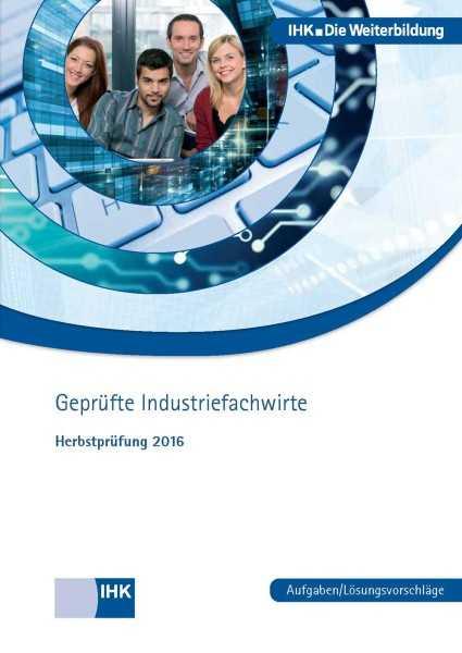 Cover von Geprüfte Industriefachwirte (Rahmenplan 2010) - Herbstprüfung 2016