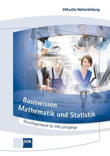 Cover von Basiswissen Mathematik und Statistik - Grundlagenband für IHK-Lehrgänge